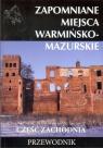 Zapomniane miejsca Warmińsko-mazurskie część zachodnia