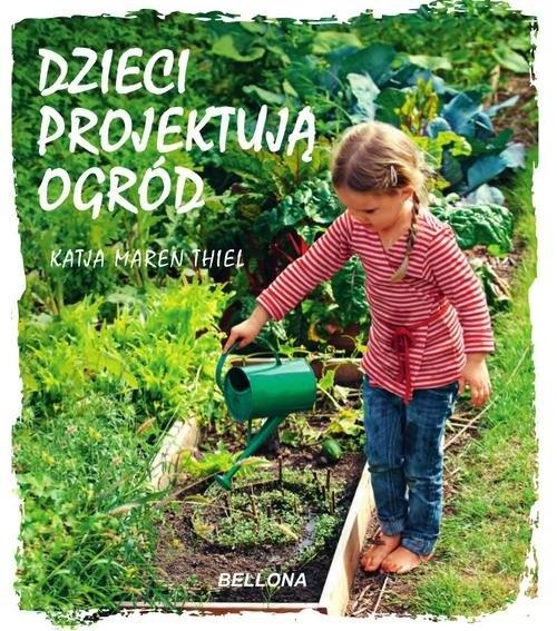 Dzieci projektują ogród Thiel Katja Maren