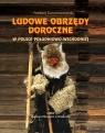 Ludowe obrzędy doroczne w Polsce południowo-wschodniej Karczmarzewski Andrzej