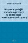 Wiązanie podejść metodologicznych w pedagogice teoretyczno-praktycznej (Uszkodzona okładka)
