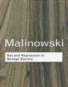 Sex and Repression in Savage Society Bronislaw Malinowski