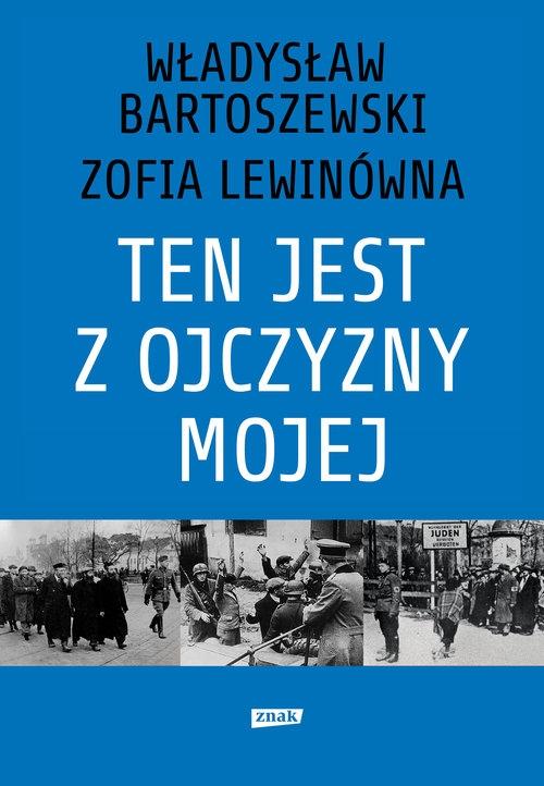 Ten jest z ojczyzny mojej Polacy z pomocą Żydom 1939-1945 Bartoszewski Władysław