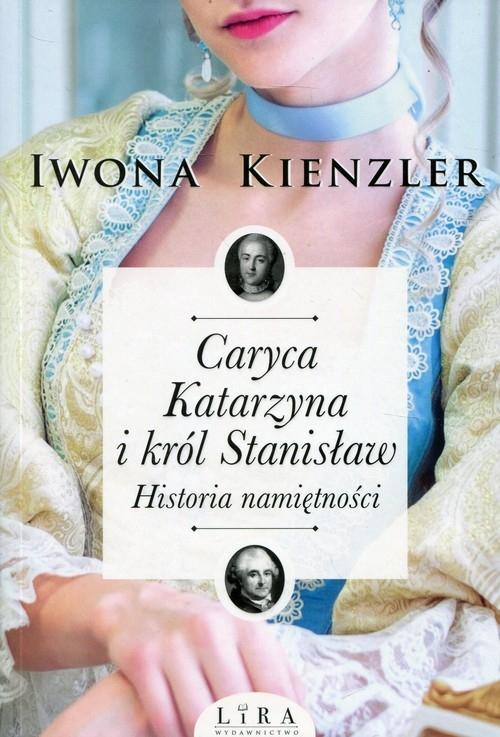 Caryca Katarzyna i król Stanisław (Uszkodzona okładka) Kienzler Iwona