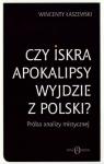 Czy iskra apokalipsy wyjdzie z Polski?