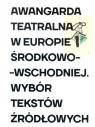 Awangarda teatralna w Europie Środkowo-Wschodniej