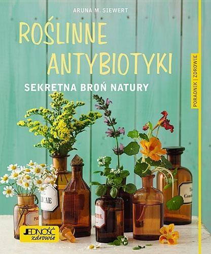 Roślinne antybiotyki Sekretna broń natury Siwert Aruna M.