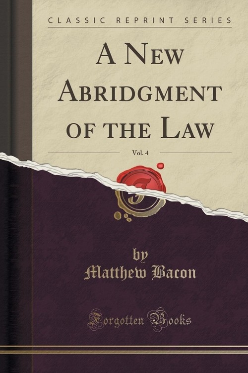 A New Abridgment of the Law, Vol. 4 (Classic Reprint) Bacon Matthew