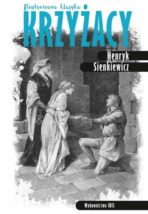 Krzyżacy Ilustrowana klasyka Sienkiewicz Henryk