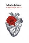 Amputacja serca Mażul Marta