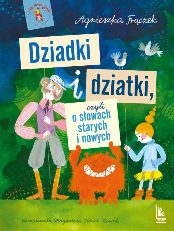 Dziadki i dziatki czyli o słowach starych i nowych Frączek Agnieszka
