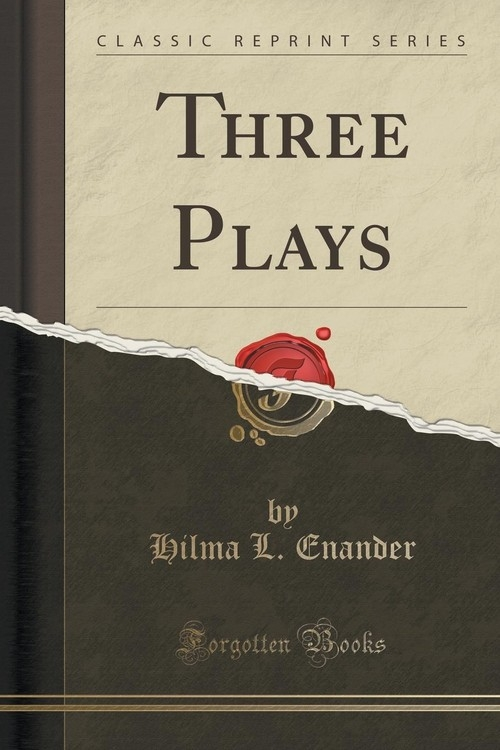 Three Plays (Classic Reprint) Enander Hilma L.