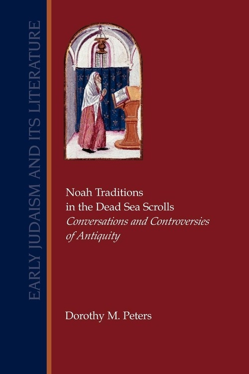 Noah Traditions in the Dead Sea Scrolls Peters Dorothy M.