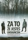 Za to że jesteś Ukraińcem Wspomnienia z lat 1944-1947