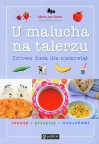 U malucha na talerzu Zdrowa dieta dla niemowląt (Uszkodzona okładka) Jas-Baran Marta, Chorążyczewska Tamara