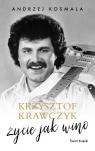Krzysztof Krawczyk życie jak wino Krawczyk Krzysztof, Kosmala Andrzej