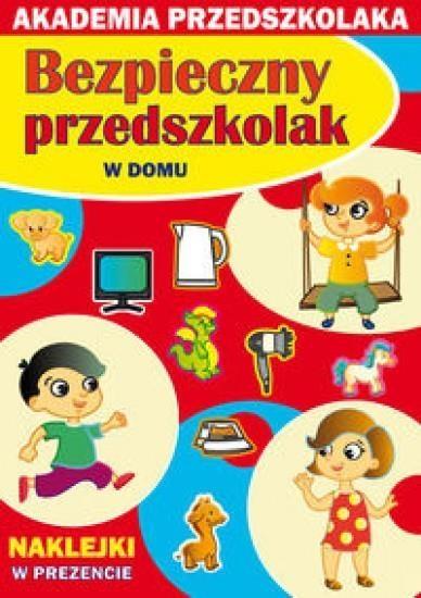 Bezpieczny przedszkolak. W domu Paruszewska Joanna, Pawlicka Kamila, Jarmulska Julia