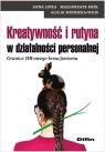 Kreatywność i rutyna w działalności personalnej Granice HR-owego Lipka Anna, Król Małgorzata, Winnicka-Wejs Alicja