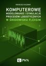 Komputerowe modelowanie i symulacje procesów logistycznych w środowisku Kaczmar Ireneusz