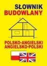 Słownik budowlany polsko-angielski ? angielsko-polski