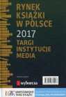 Rynek książki w Polsce 2017 Targi Instytucje Media Dobrołęcki Piotr, Dobrołęcka Daria