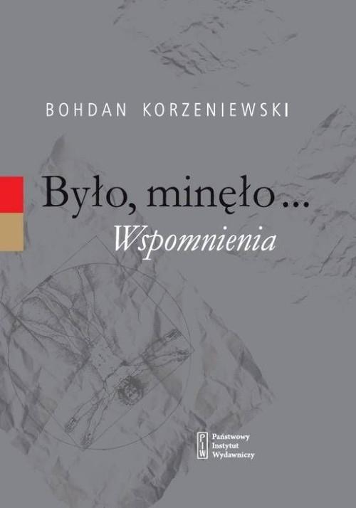 Było, minęło... Wspomnienia Korzeniewski Bohdan