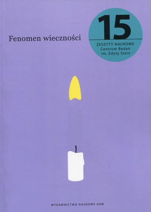 Zeszyty Naukowe Centrum Badań im. Edyty Stein nr 15 Fenomen wieczności