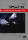 Spawanie w osłonie gazów metodą TIG. Podręcznik dla spawaczy i personelu Mizerski Jerzy