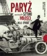 Paryż Miasto sztuki i miłości w czasach belle epoque Gutowska-Adamczyk Małgorzata, Orzeszyna Marta