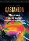 Magiczny trening energii Mądrość szamanów starożytnego Meksyku w Castaneda Carlos
