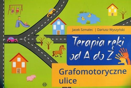 Terapia ręki od A do Z Grafomotoryczne ulice Szmalec Jacek, Wyszyński Dariusz
