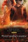 Dary Anioła 4 Miasto upadłych aniołów Clare Cassandra