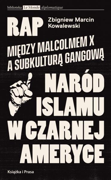 Rap. Między Malcolmem X a subkulturą gangową Kowalewski Zbigniew