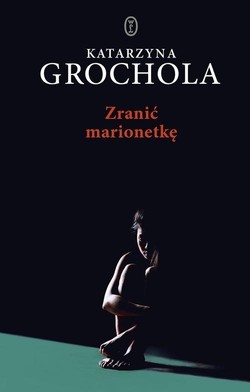 Zranić marionetkę Grochola Katarzyna