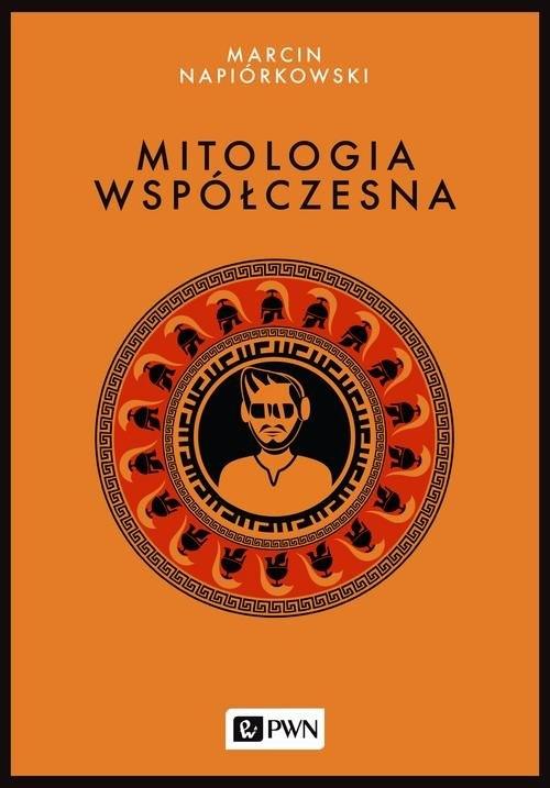 Mitologia współczesna Napiórkowski Marcin