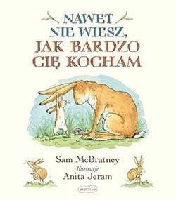 Nawet nie wiesz, jak bardzo Cię kocham McBratney Sam , Jeram Anita