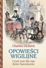 Opowieści wigilijne. Czym jest dla nas Boże Narodzenie? Dickens Charles
