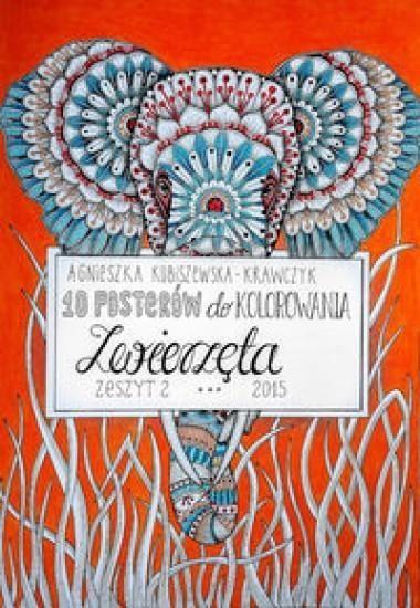 10 posterów do kolorowania 2 Zwierzęta Kubiszewska-Krawczyk Agnieszka