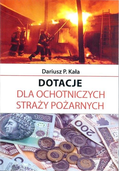 Dotacje dla Ochotniczych Straży Pożarnych Kała Dariusz P.