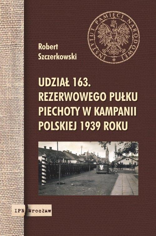 Udział 163. rezerwowego pułku piechoty w kampanii polskiej 1939 roku Szczerkowski Robert