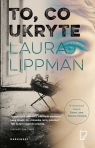 To co ukryte Lippman Laura