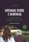 Kochając osobę z demencją. Jak znaleźć nadzieję, zmagając się ze stresem Pauline Boss