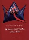 Epopeja wołyńska 1913-1945