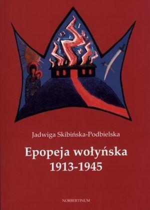 Epopeja wołyńska 1913-1945 Jadwiga Skibińska-Podbielska