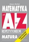 Matematyka od A do Z Repetytorium Matura. Nowa podstawa programowa Karkut Janusz