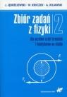 Zbiór zadań z fizyki Tom 2 dla uczniów szkół średnich i kandydatów na studia