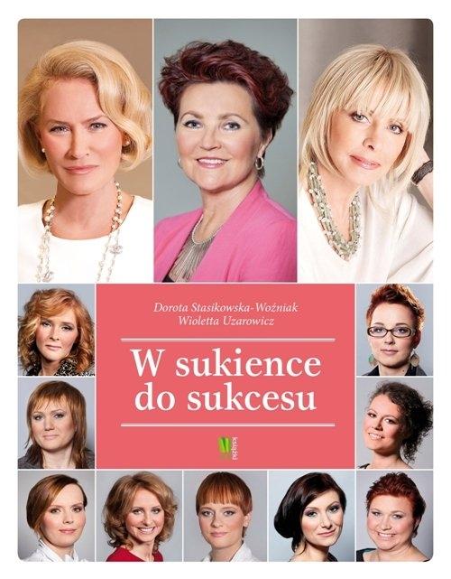 W sukience do sukcesu Stasikowska-Woźniak Dorota, Uzarowicz Wioletta