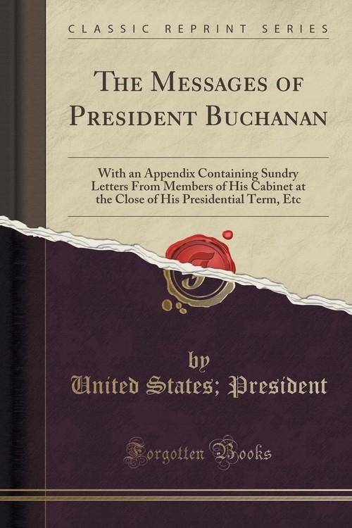 The Messages of President Buchanan President United States;