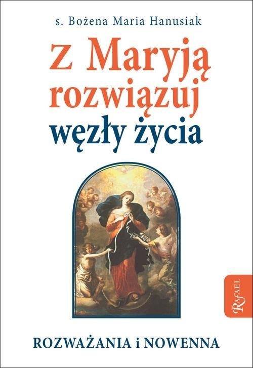 Z Maryją rozwiązuj węzły życia s. Bożena Maria Hanusiak