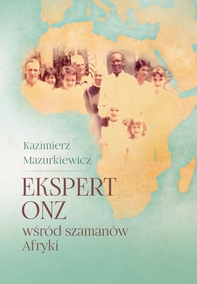 Ekspert ONZ wśród szamanów Afryki Mazurkiewicz Kazimierz
