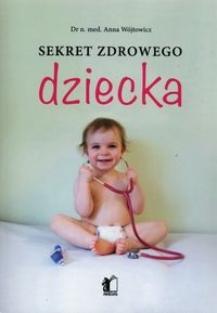 Sekret zdrowego dziecka Wójtowicz Anna